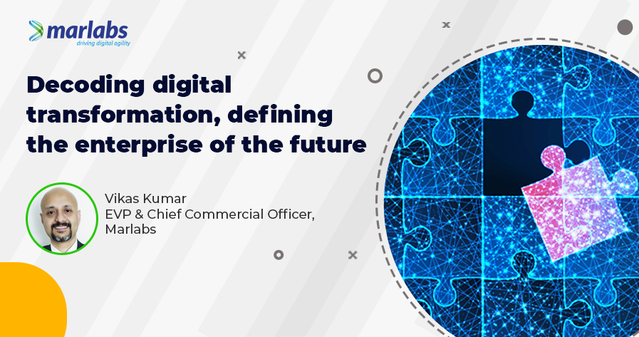 Decoding digital transformation, defining the enterprise of the future